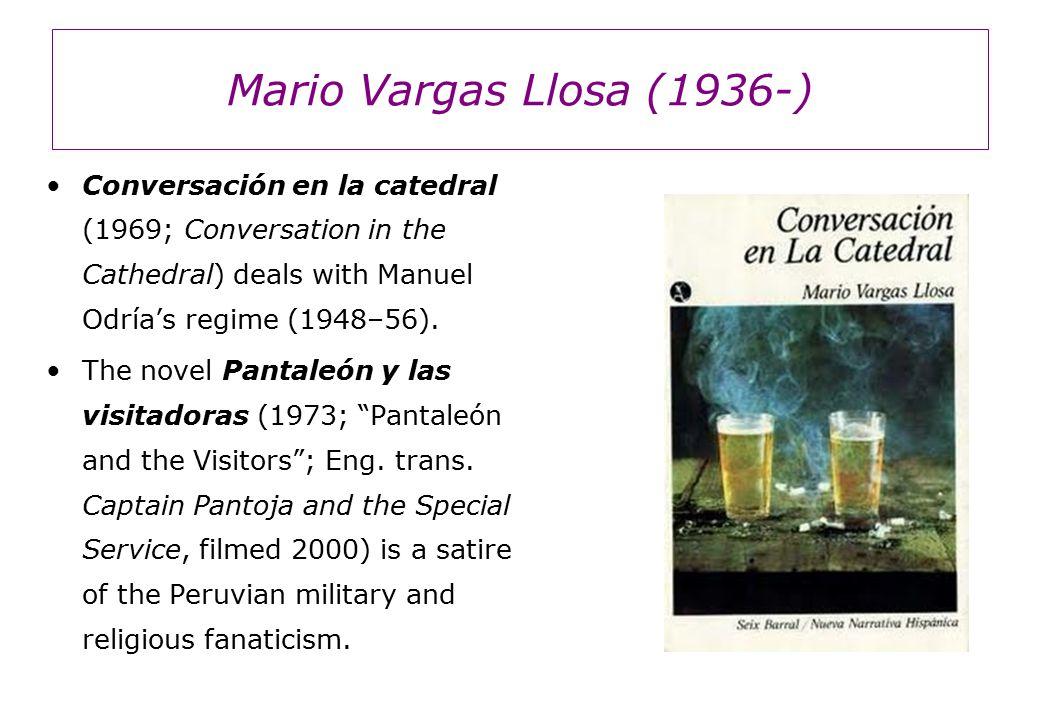 Mario Vargas Llosa (1936-) Conversación en la catedral (1969; Conversation in the Cathedral) deals with Manuel Odría's regime (1948–56).