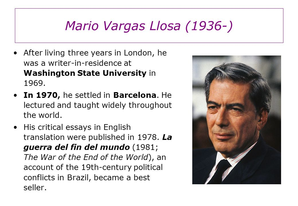 Mario Vargas Llosa (1936-) After living three years in London, he was a writer-in-residence at Washington State University in 1969.