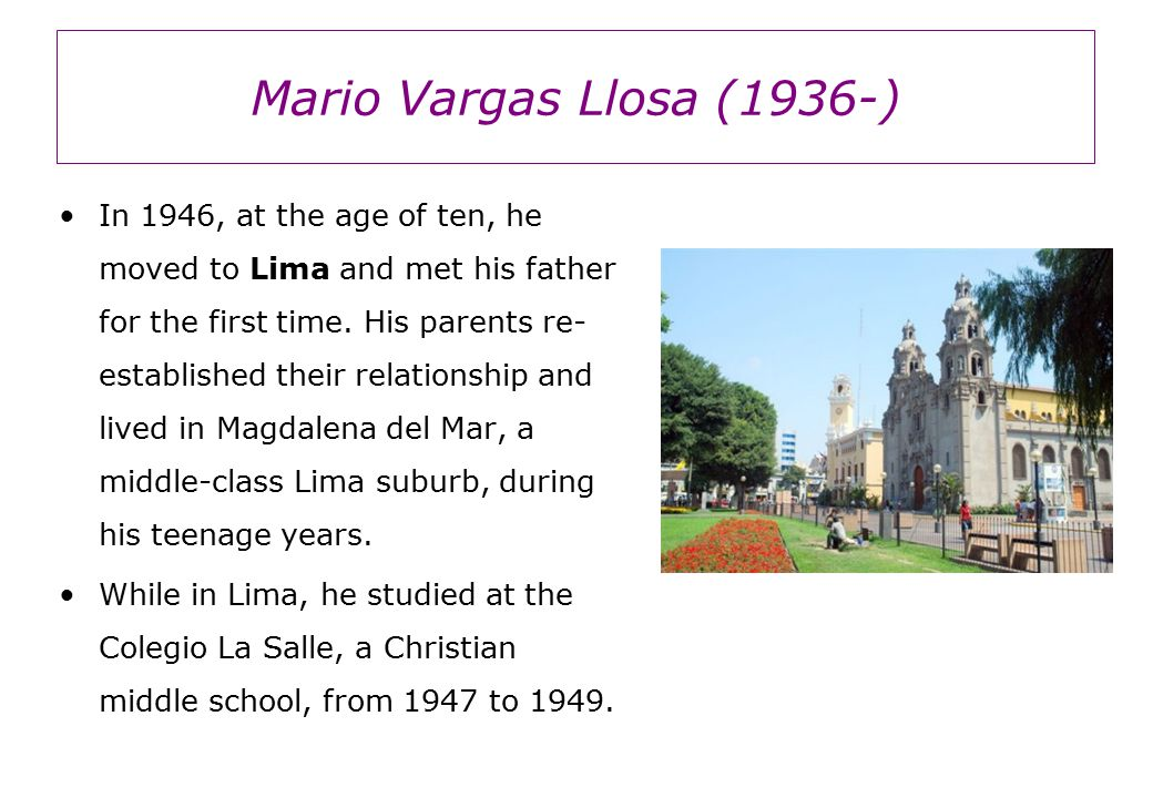 Mario Vargas Llosa (1936-) In 1946, at the age of ten, he moved to Lima and met his father for the first time.