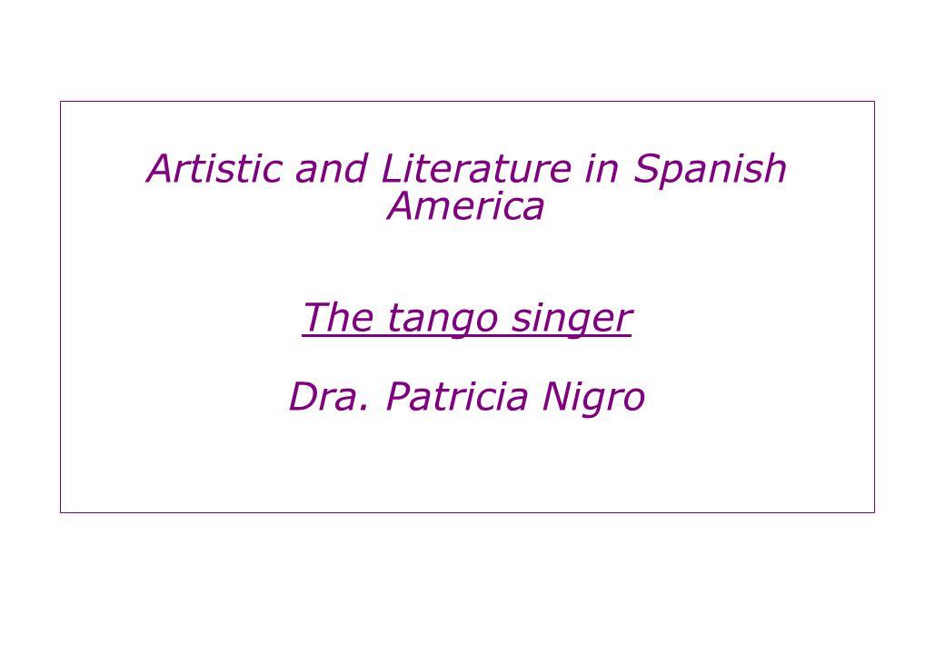 Artistic and Literature in Spanish America The tango singer Dra. Patricia Nigro