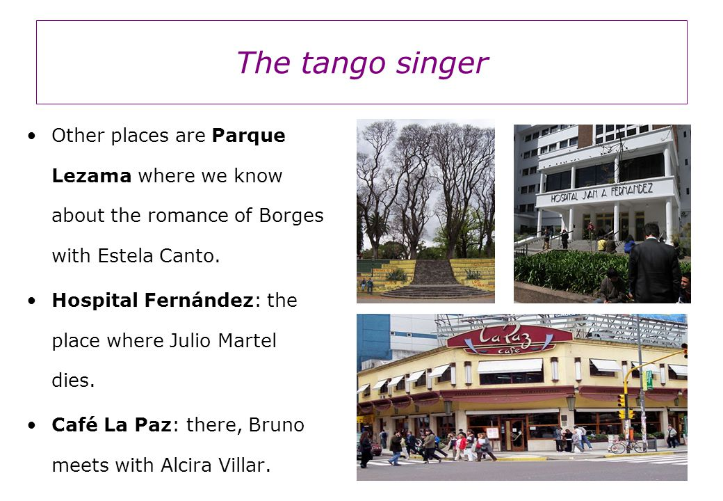 The tango singer Other places are Parque Lezama where we know about the romance of Borges with Estela Canto.