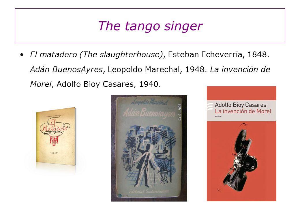The tango singer El matadero (The slaughterhouse), Esteban Echeverría, 1848.