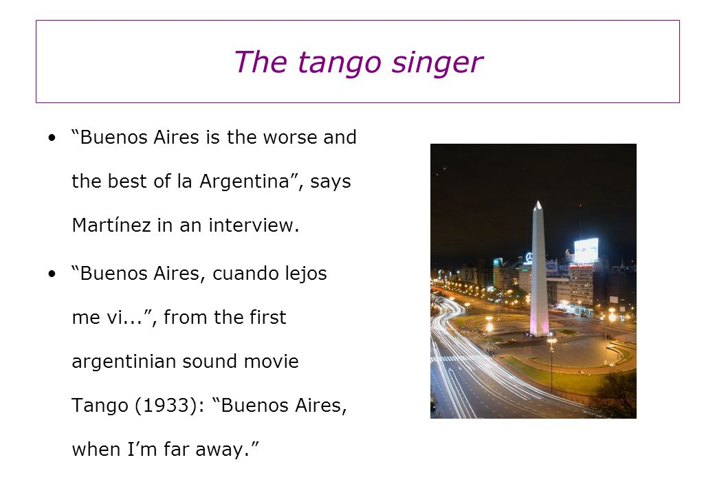 The tango singer Buenos Aires is the worse and the best of la Argentina , says Martínez in an interview.
