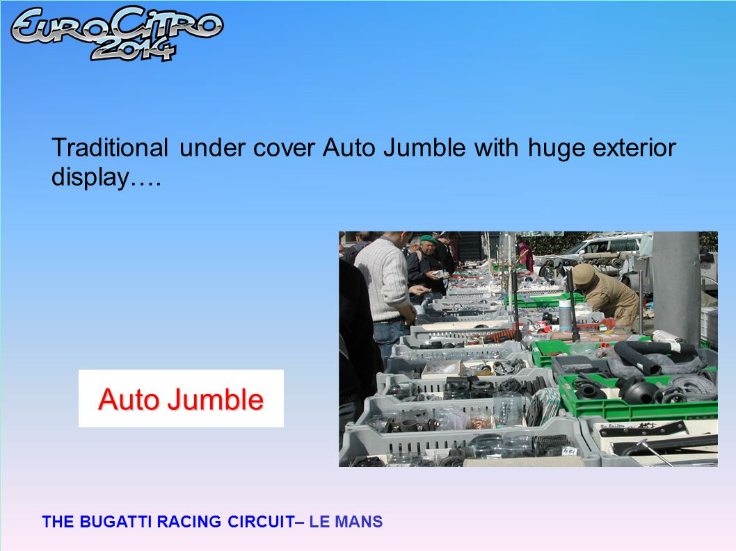 THE BUGATTI RACING CIRCUIT– LE MANS Traditional under cover Auto Jumble with huge exterior display….