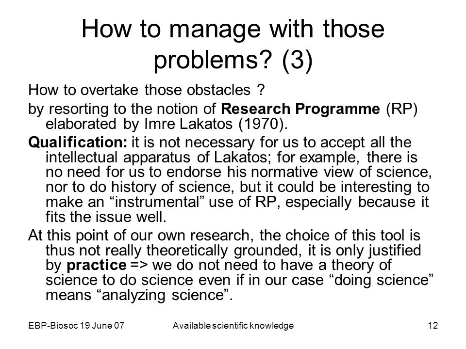 EBP-Biosoc 19 June 07Available scientific knowledge12 How to manage with those problems.