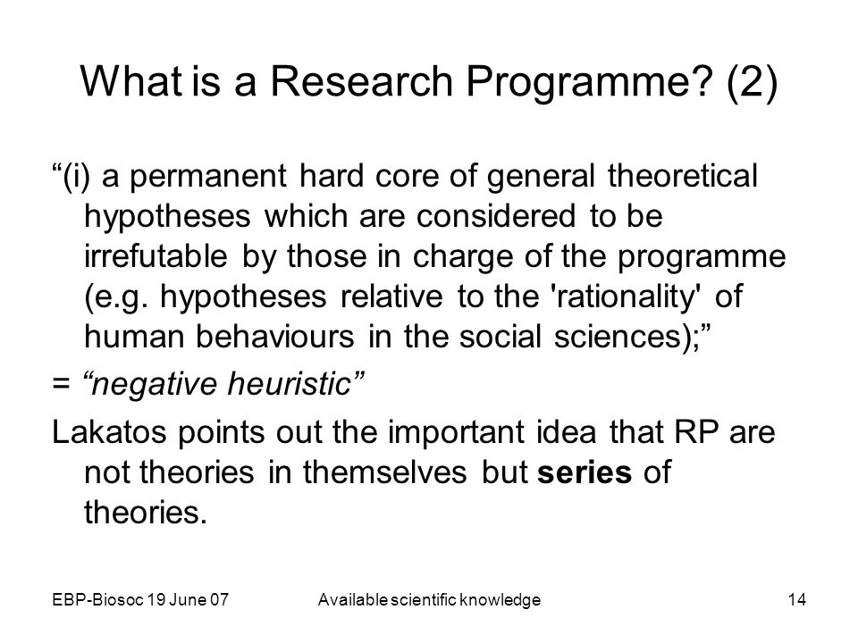 EBP-Biosoc 19 June 07Available scientific knowledge14 What is a Research Programme.