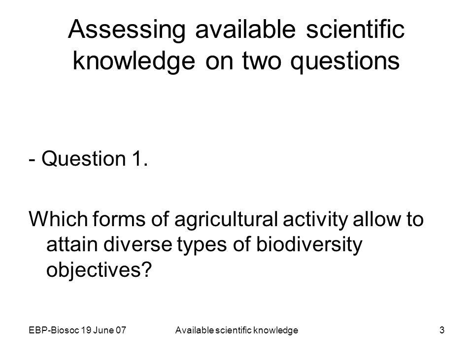 EBP-Biosoc 19 June 07Available scientific knowledge3 Assessing available scientific knowledge on two questions - Question 1.