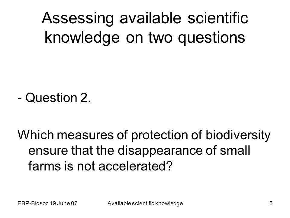 EBP-Biosoc 19 June 07Available scientific knowledge5 Assessing available scientific knowledge on two questions - Question 2.