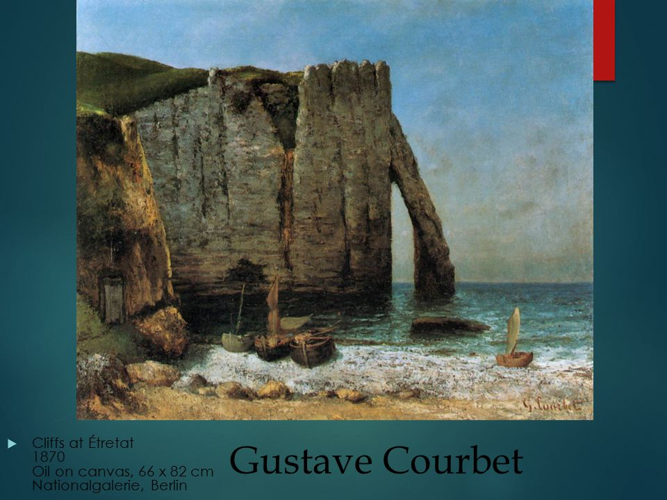 Gustave Courbet  Cliffs at Étretat 1870 Oil on canvas, 66 x 82 cm Nationalgalerie, Berlin