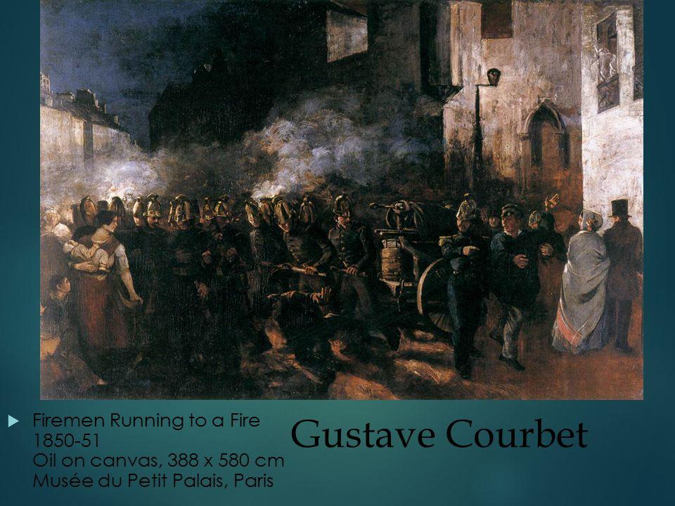 Gustave Courbet  Firemen Running to a Fire 1850-51 Oil on canvas, 388 x 580 cm Musée du Petit Palais, Paris
