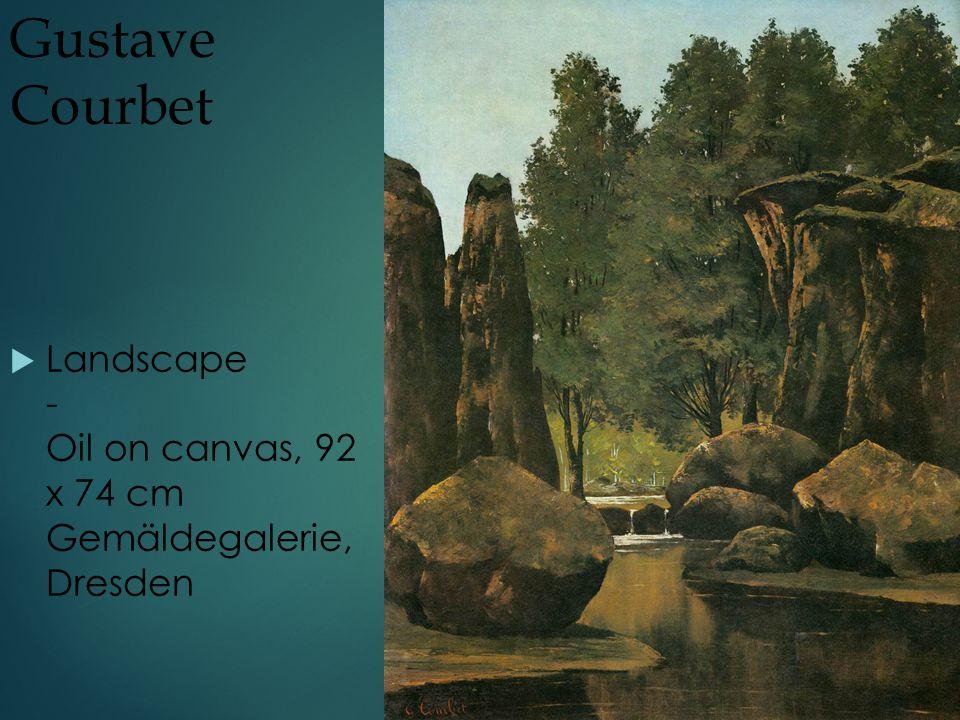 Gustave Courbet  Landscape - Oil on canvas, 92 x 74 cm Gemäldegalerie, Dresden