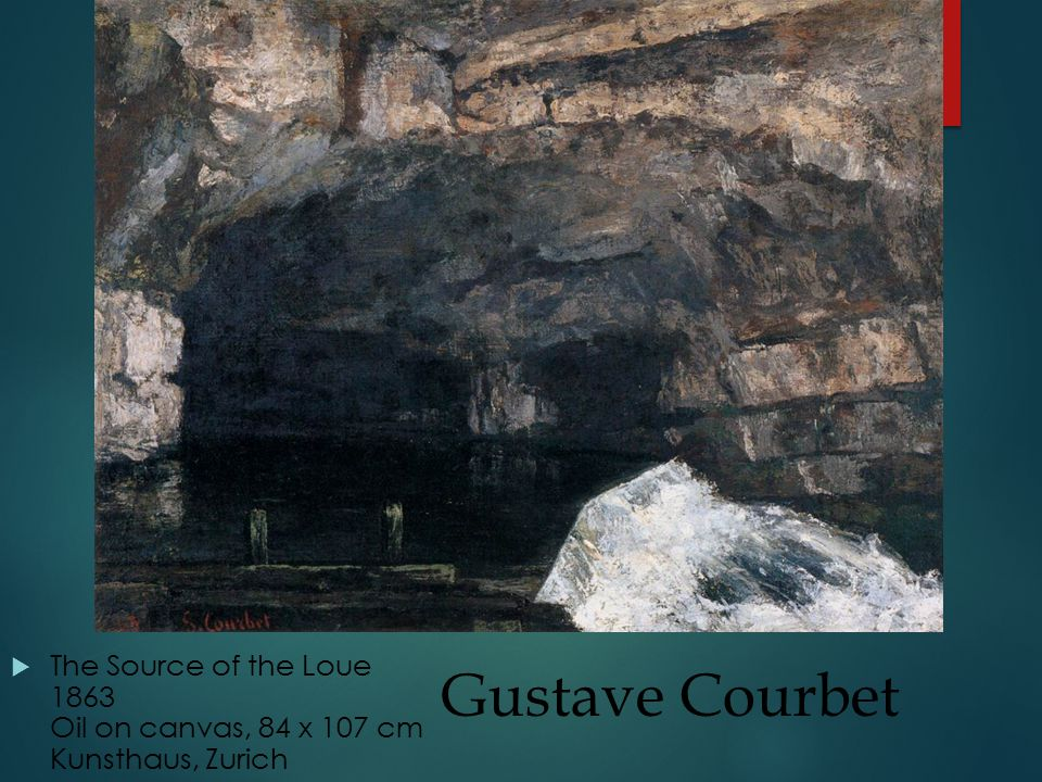 Gustave Courbet  The Source of the Loue 1863 Oil on canvas, 84 x 107 cm Kunsthaus, Zurich