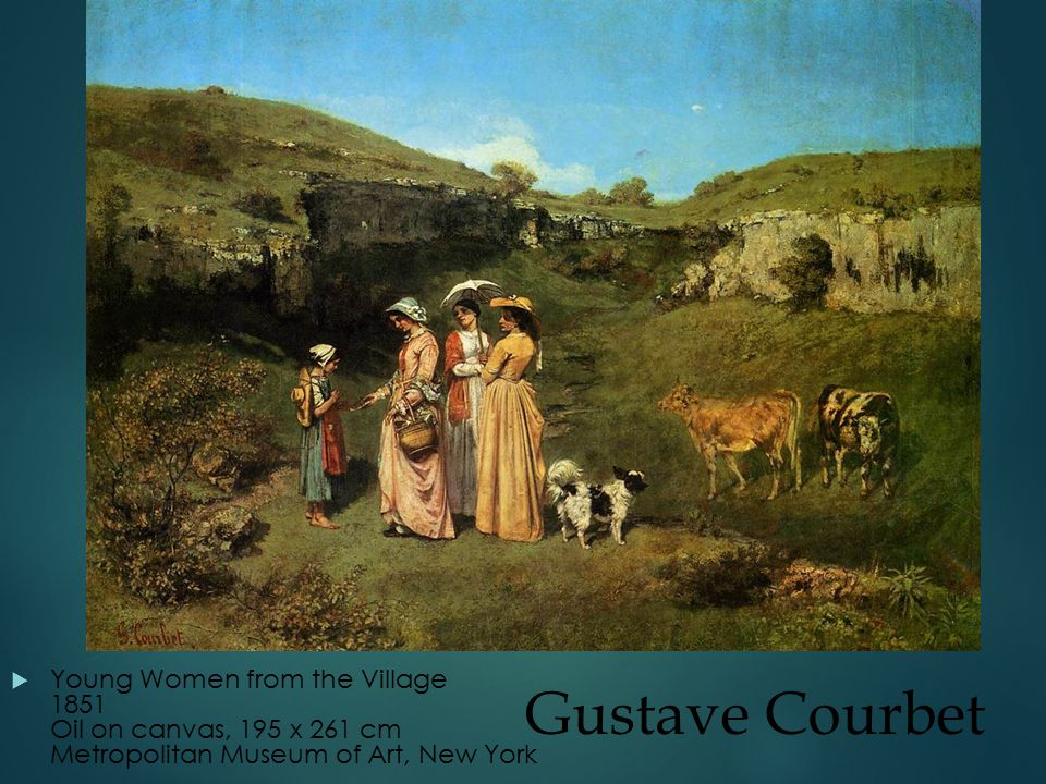 Gustave Courbet  Young Women from the Village 1851 Oil on canvas, 195 x 261 cm Metropolitan Museum of Art, New York
