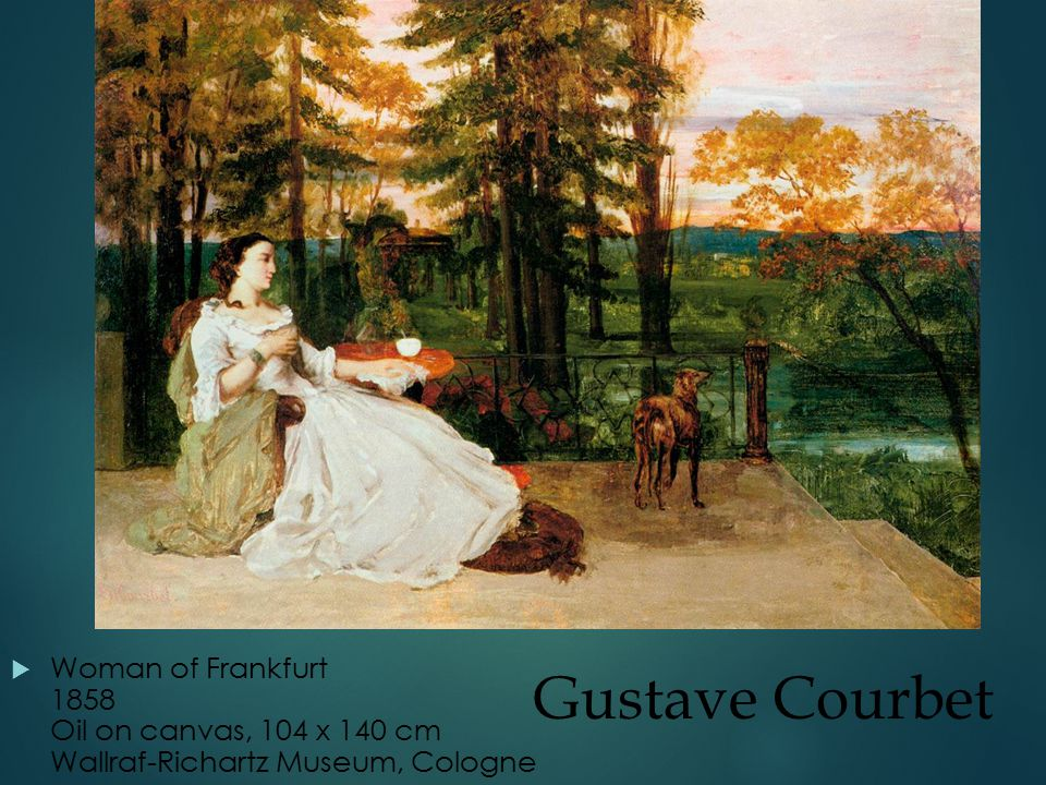Gustave Courbet  Woman of Frankfurt 1858 Oil on canvas, 104 x 140 cm Wallraf-Richartz Museum, Cologne