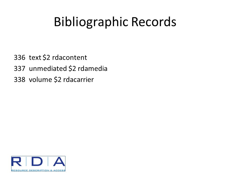 Bibliographic Records 336 text $2 rdacontent 337 unmediated $2 rdamedia 338 volume $2 rdacarrier