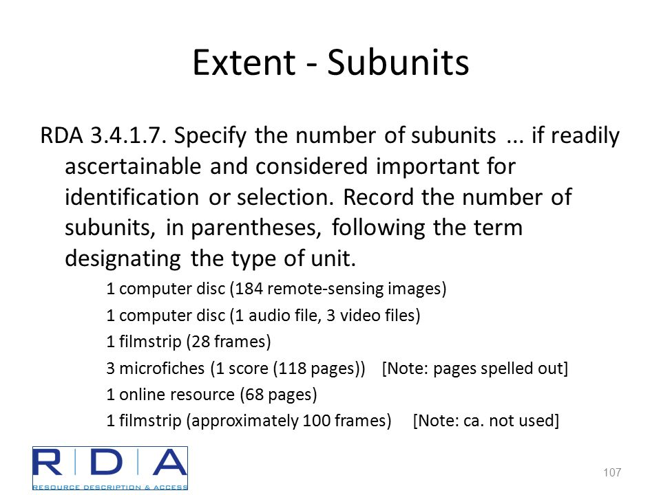 Extent - Subunits RDA 3.4.1.7. Specify the number of subunits...