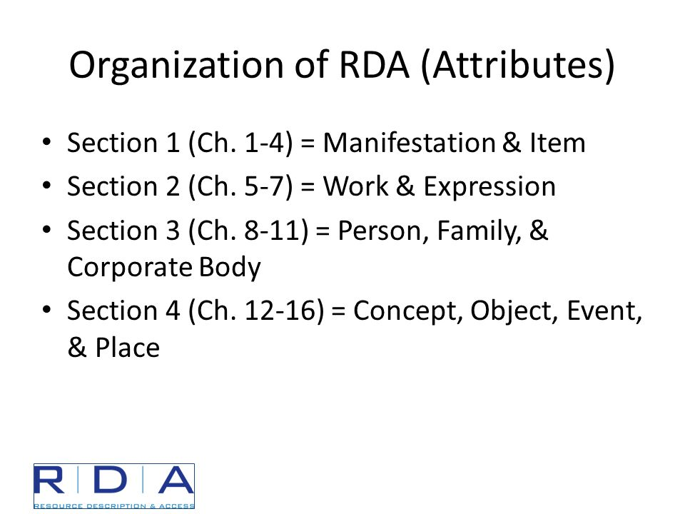 Organization of RDA (Attributes) Section 1 (Ch. 1-4) = Manifestation & Item Section 2 (Ch.