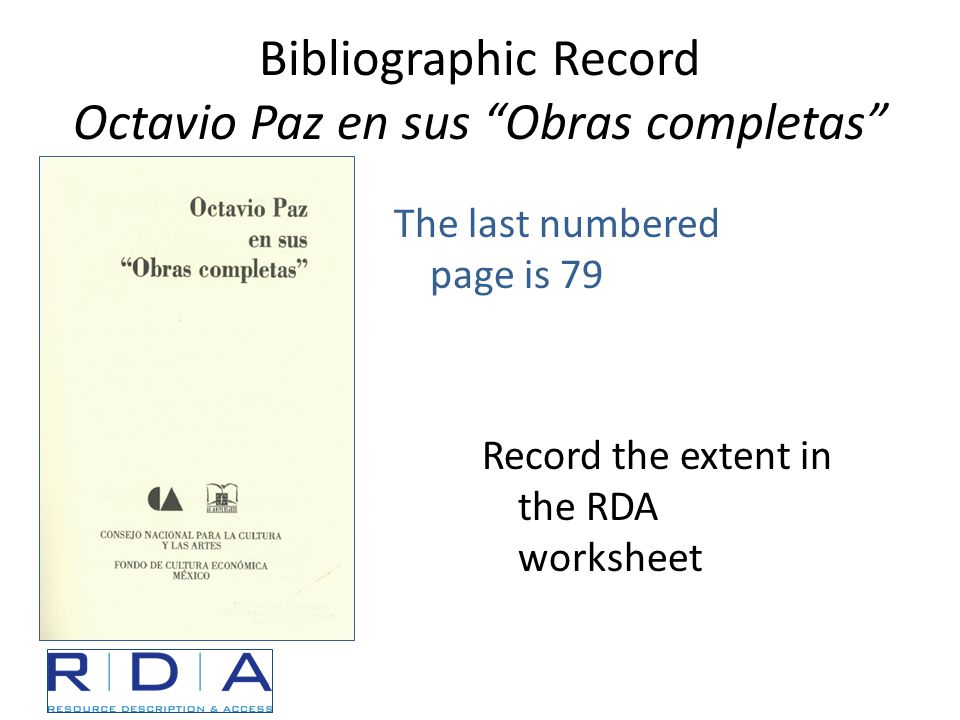 Bibliographic Record Octavio Paz en sus Obras completas Record the extent in the RDA worksheet The last numbered page is 79