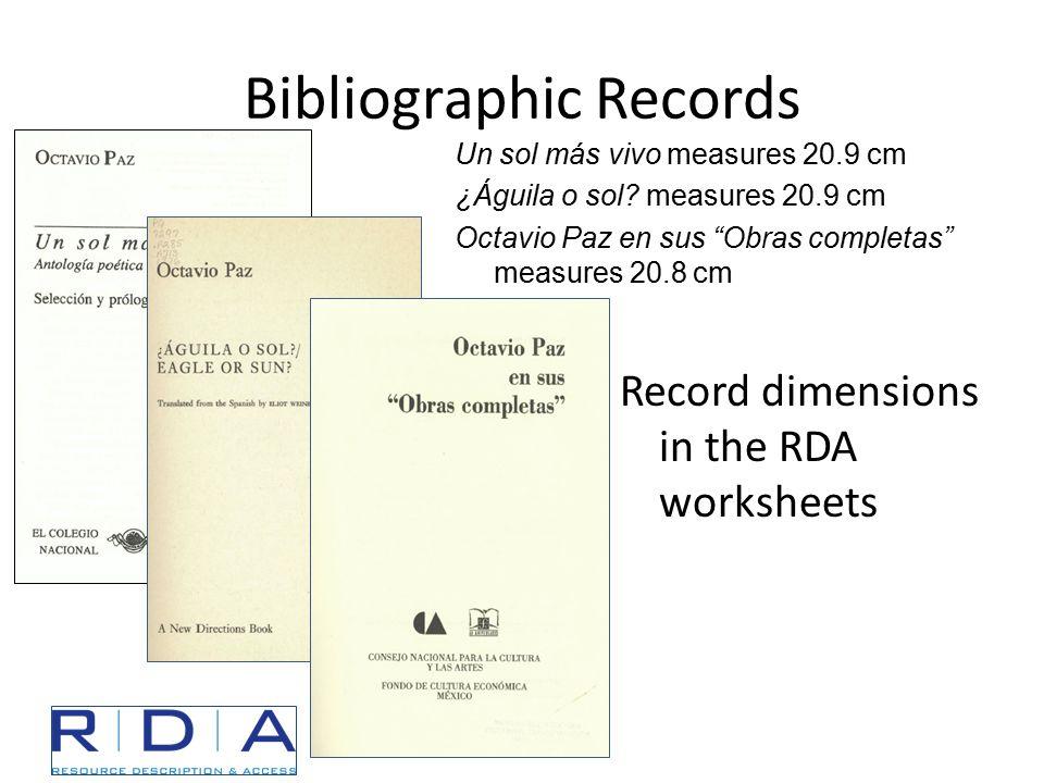 """Bibliographic Records Record dimensions in the RDA worksheets Un sol más vivo measures 20.9 cm ¿Águila o sol? measures 20.9 cm Octavio Paz en sus """"Obr"""