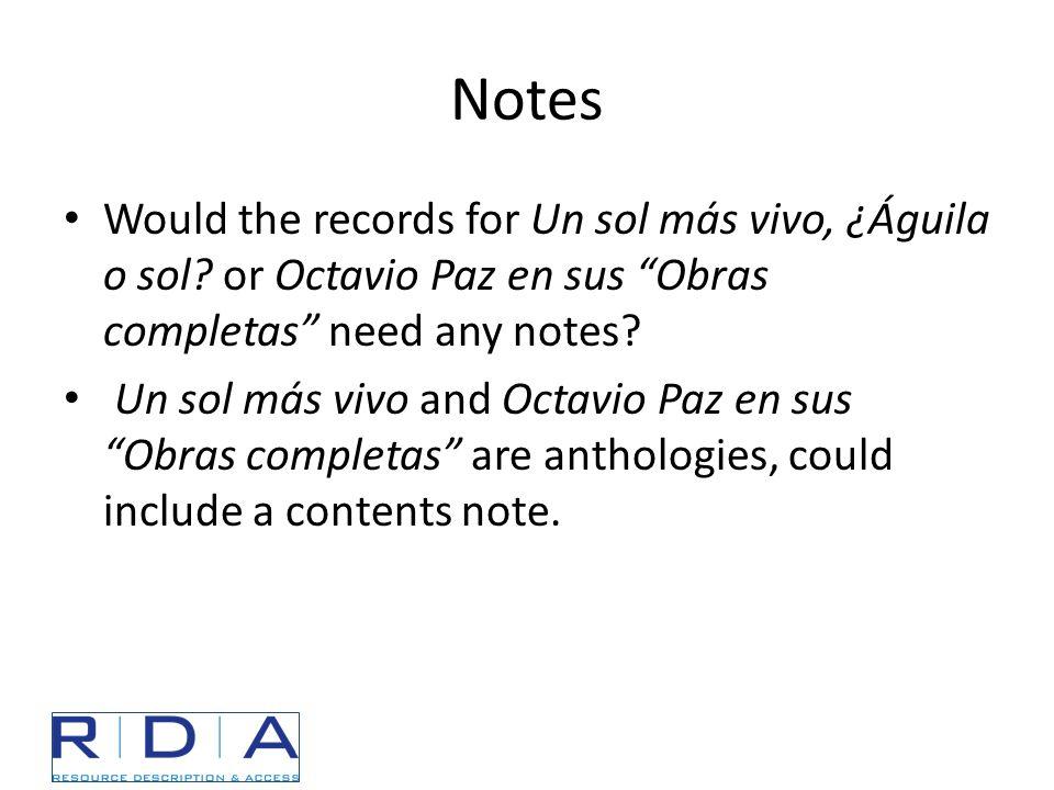 """Notes Would the records for Un sol más vivo, ¿Águila o sol? or Octavio Paz en sus """"Obras completas"""" need any notes? Un sol más vivo and Octavio Paz en"""