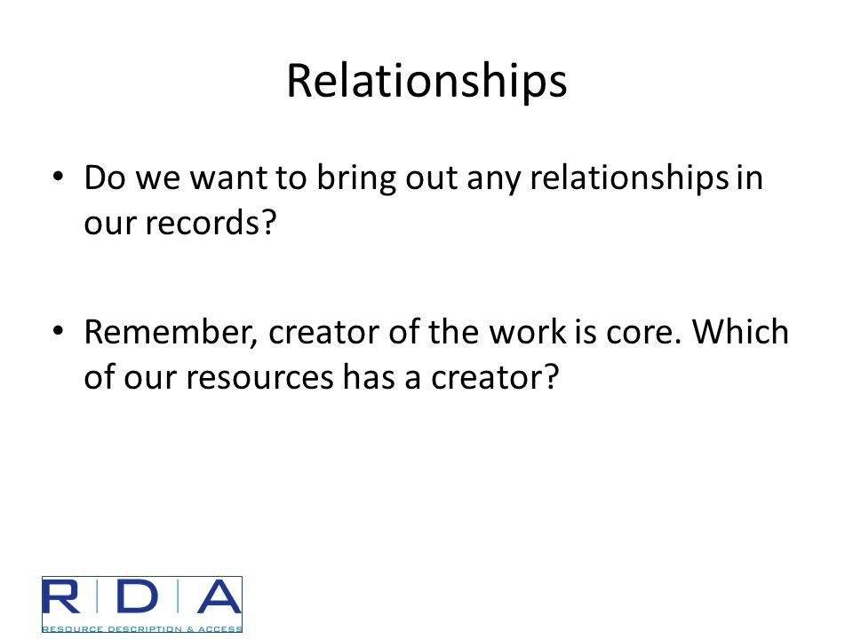 Relationships Do we want to bring out any relationships in our records.