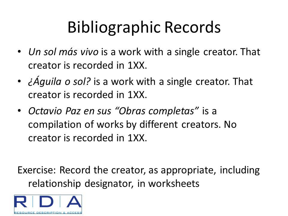 Bibliographic Records Un sol más vivo is a work with a single creator. That creator is recorded in 1XX. ¿Águila o sol? is a work with a single creator