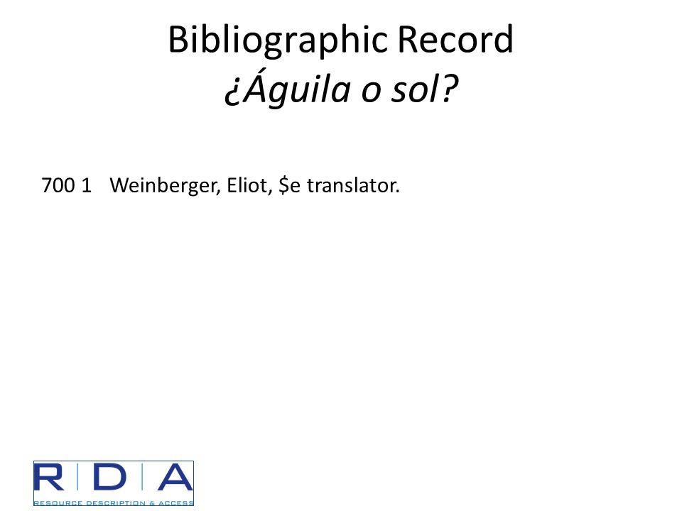 Bibliographic Record ¿Águila o sol? 700 1Weinberger, Eliot, $e translator.