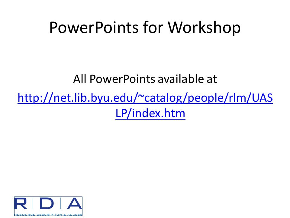PowerPoints for Workshop All PowerPoints available at http://net.lib.byu.edu/~catalog/people/rlm/UAS LP/index.htm