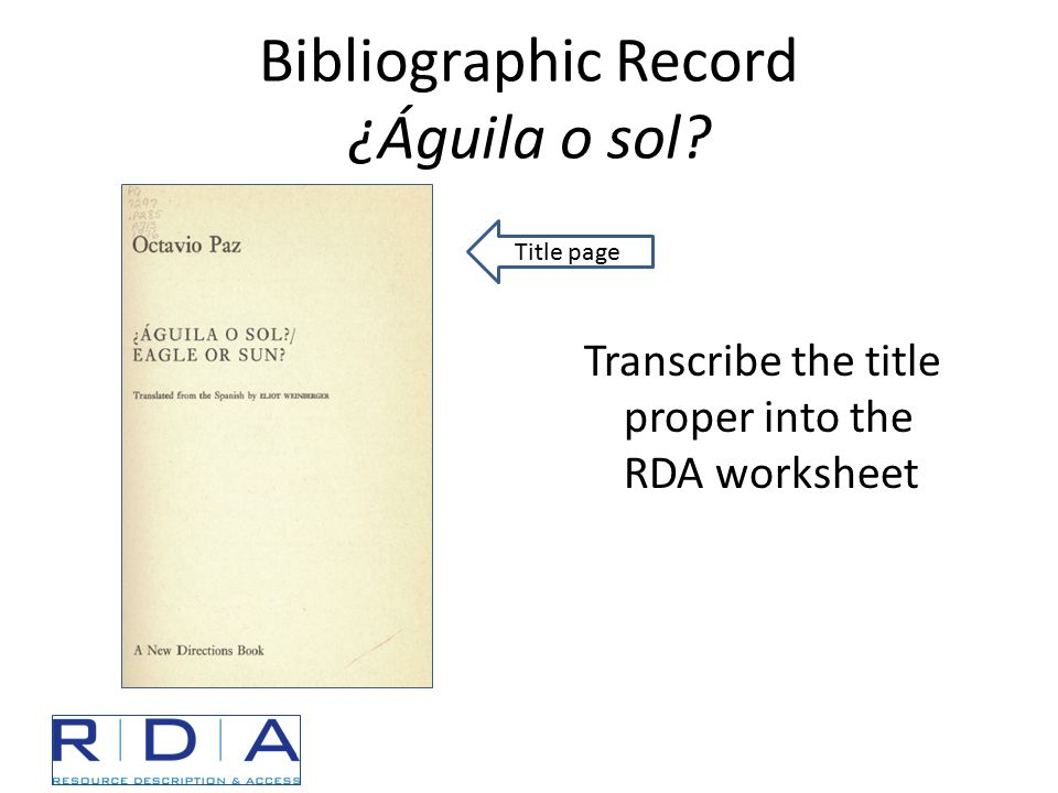 Bibliographic Record ¿Águila o sol Transcribe the title proper into the RDA worksheet Title page