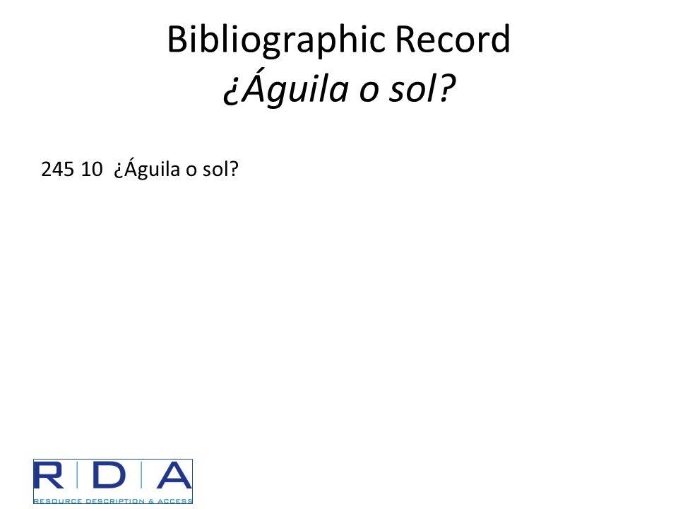Bibliographic Record ¿Águila o sol? 245 10 ¿Águila o sol?