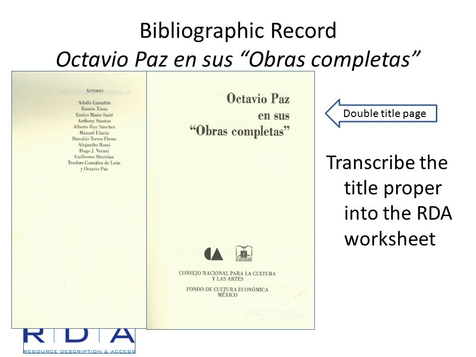 Bibliographic Record Octavio Paz en sus Obras completas Transcribe the title proper into the RDA worksheet Double title page