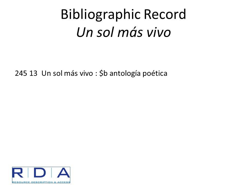 Bibliographic Record Un sol más vivo 245 13 Un sol más vivo : $b antología poética