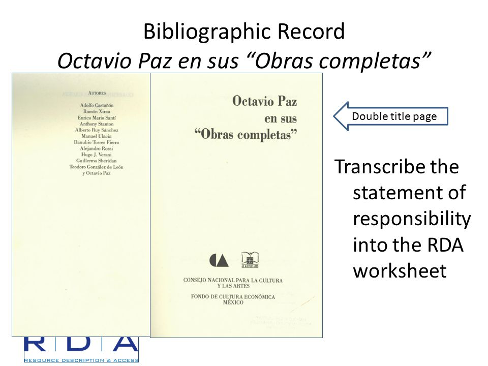 Bibliographic Record Octavio Paz en sus Obras completas Transcribe the statement of responsibility into the RDA worksheet Double title page