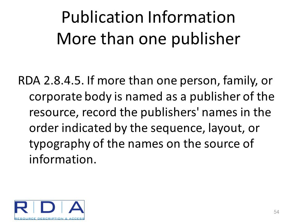 Publication Information More than one publisher RDA 2.8.4.5.