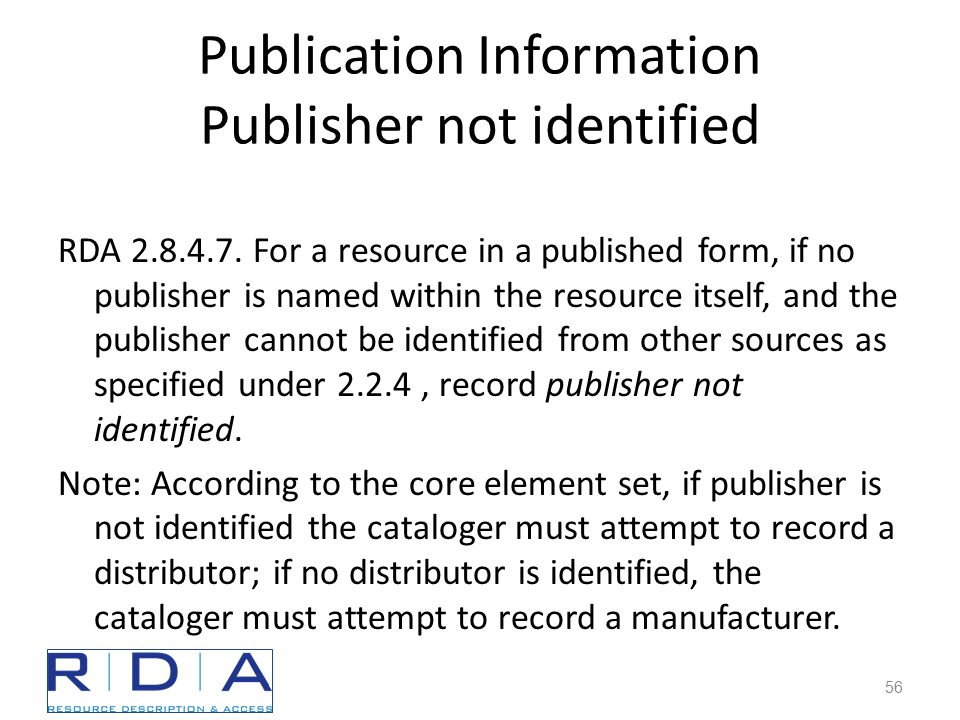 Publication Information Publisher not identified RDA 2.8.4.7.
