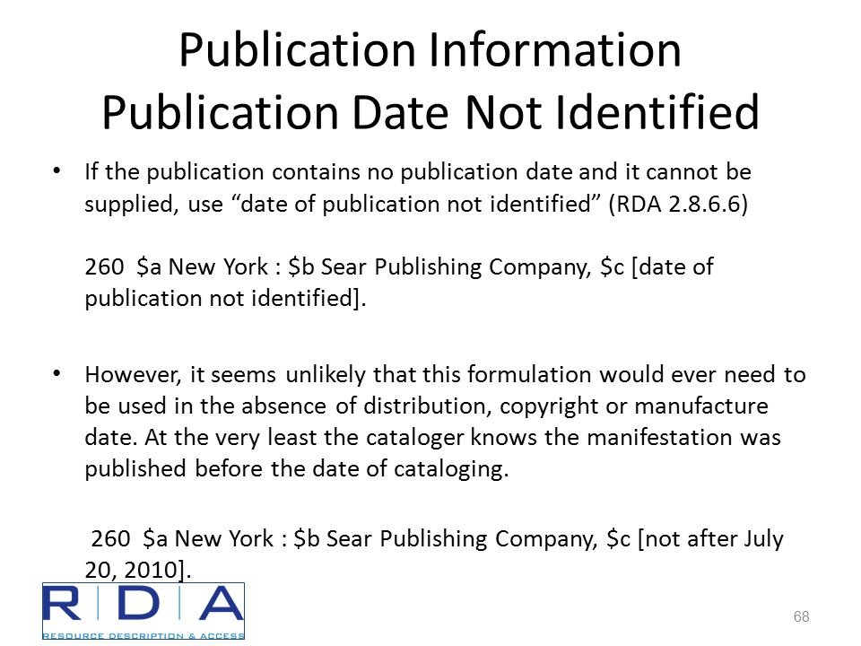 Publication Information Publication Date Not Identified If the publication contains no publication date and it cannot be supplied, use date of publication not identified (RDA 2.8.6.6) 260 $a New York : $b Sear Publishing Company, $c [date of publication not identified].