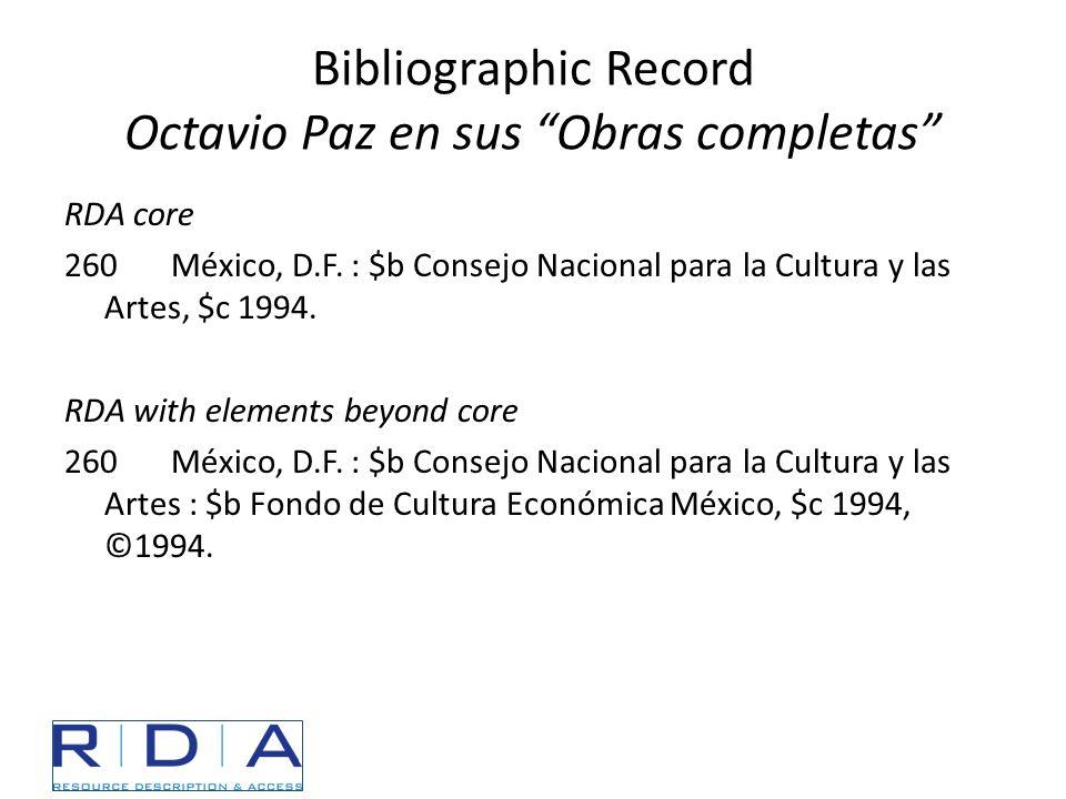 """Bibliographic Record Octavio Paz en sus """"Obras completas"""" RDA core 260México, D.F. : $b Consejo Nacional para la Cultura y las Artes, $c 1994. RDA wit"""