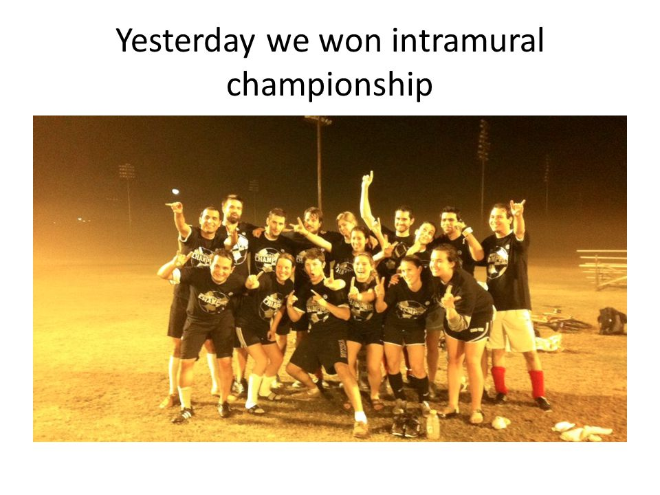 Yesterday we won intramural championship