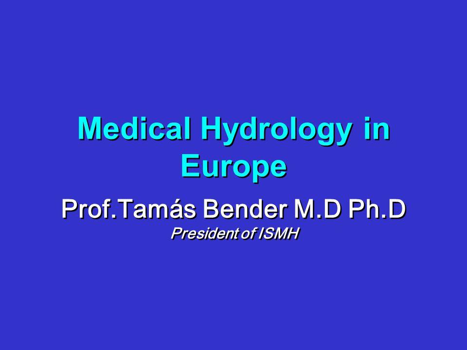 Medical Hydrology in Europe Prof.Tamás Bender M.D Ph.D President of ISMH