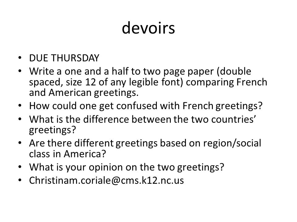 devoirs DUE THURSDAY Write a one and a half to two page paper (double spaced, size 12 of any legible font) comparing French and American greetings.