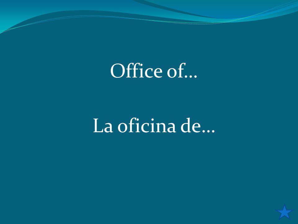 Office of… La oficina de…