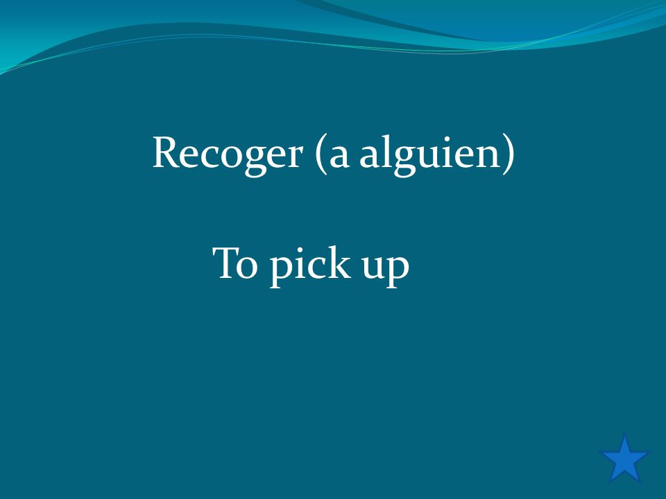 Recoger (a alguien) To pick up