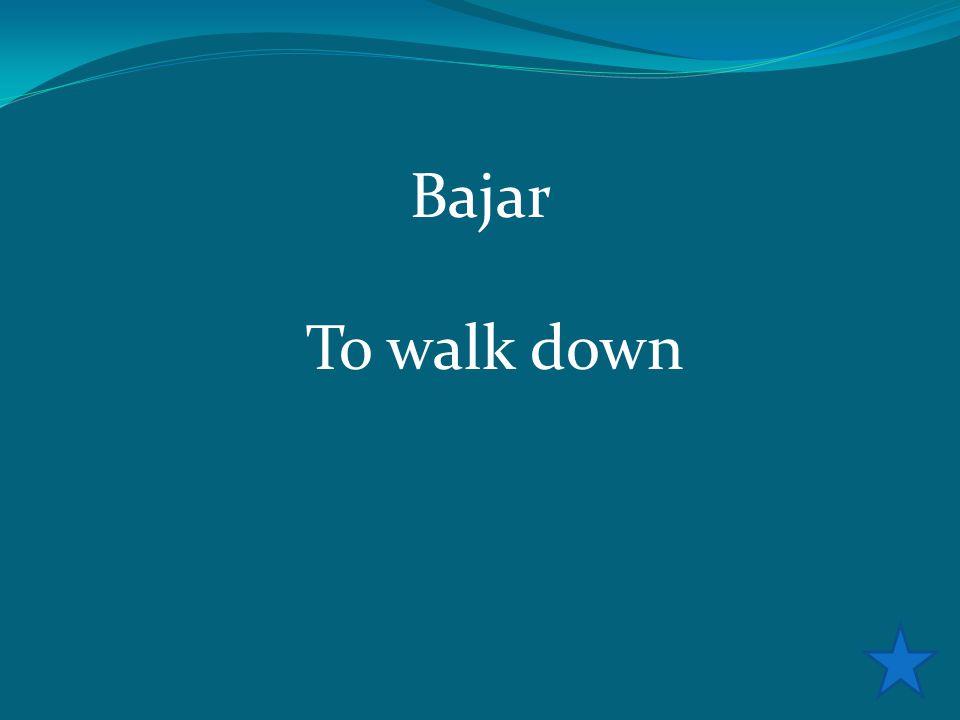 Bajar To walk down