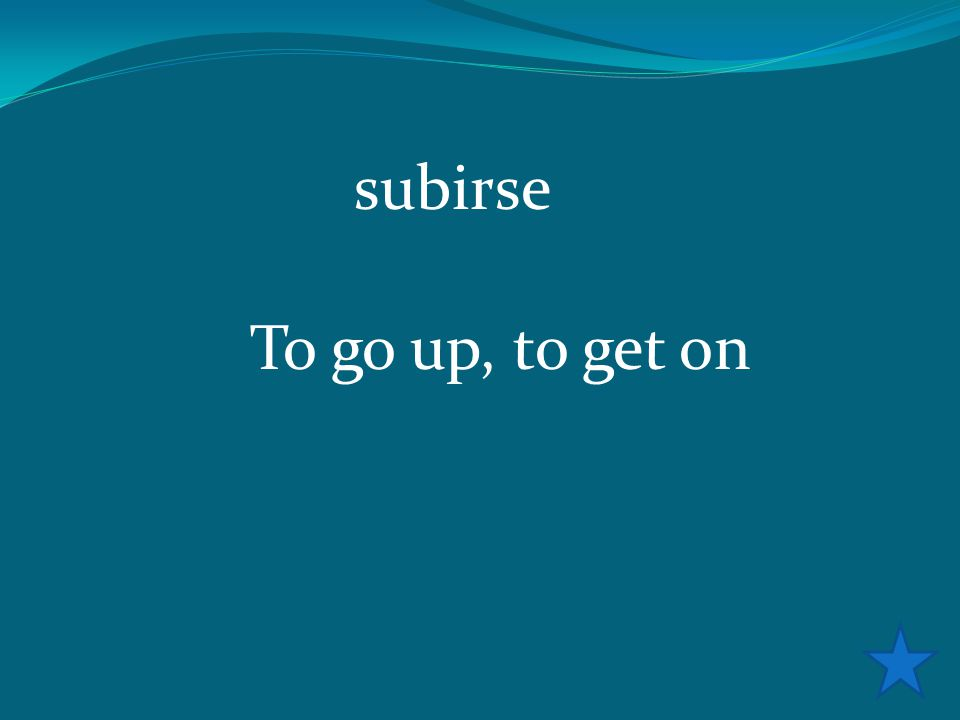 subirse To go up, to get on