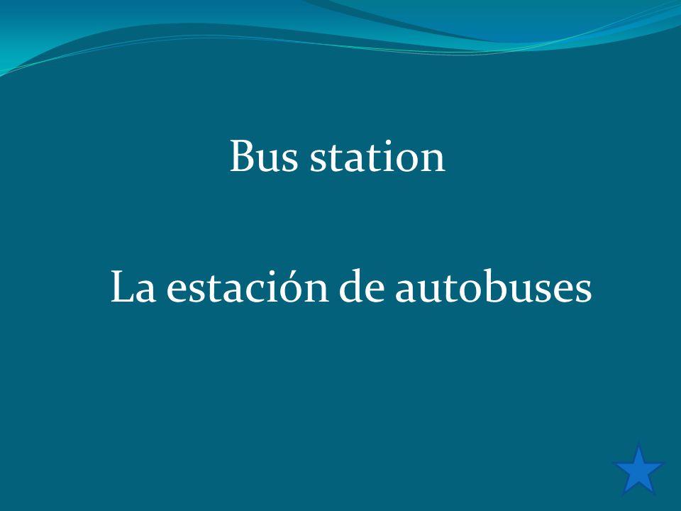 Bus station La estación de autobuses