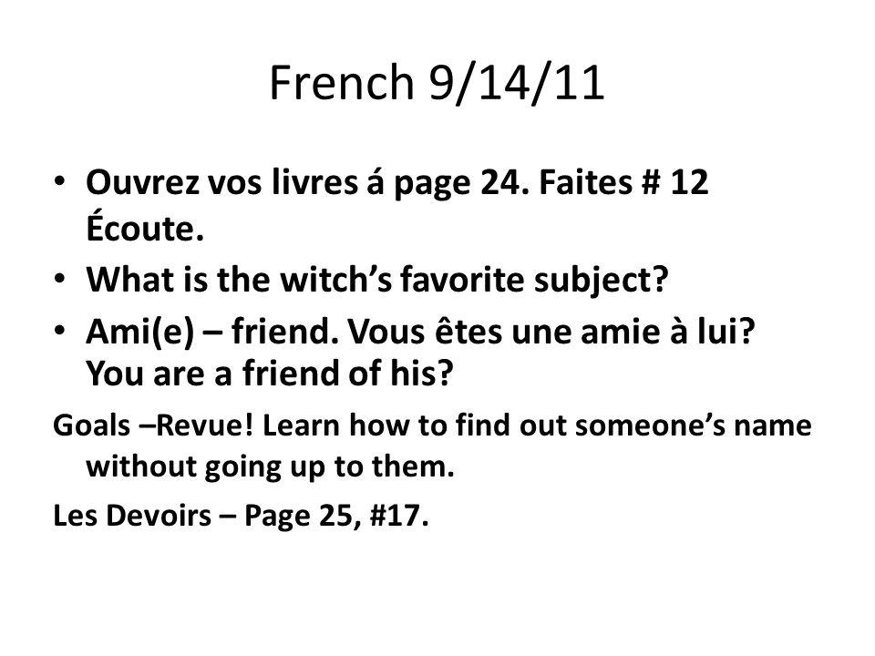 French 9/14/11 Ouvrez vos livres á page 24. Faites # 12 Écoute.