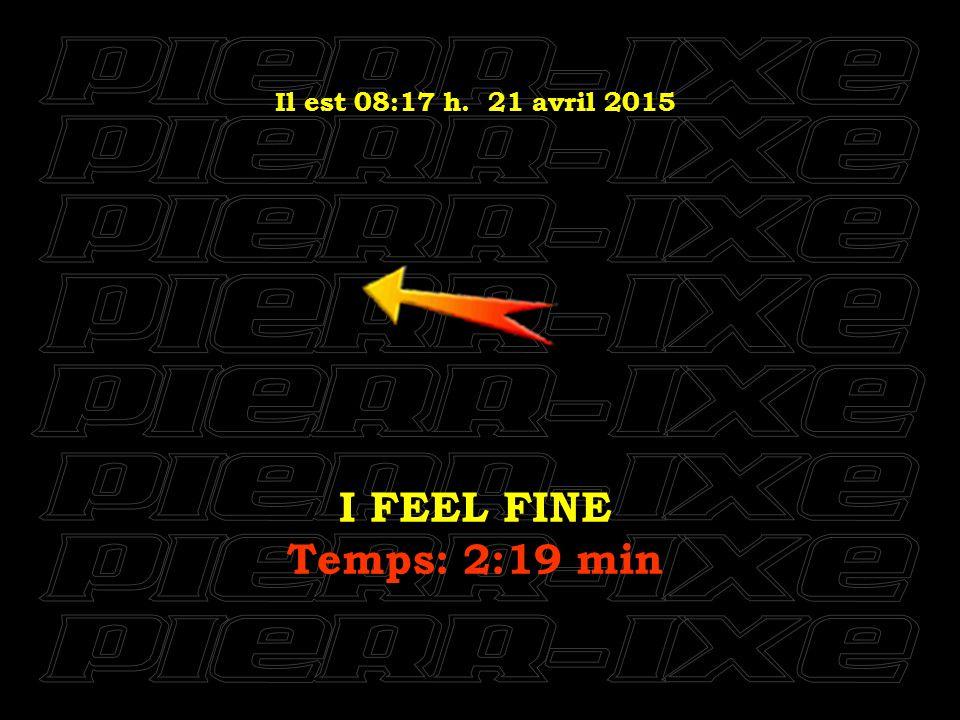 Il est 08:18 h. 21 avril 2015 I SHOULD HAVE KNOWN BETTER Temps: 2:47 min