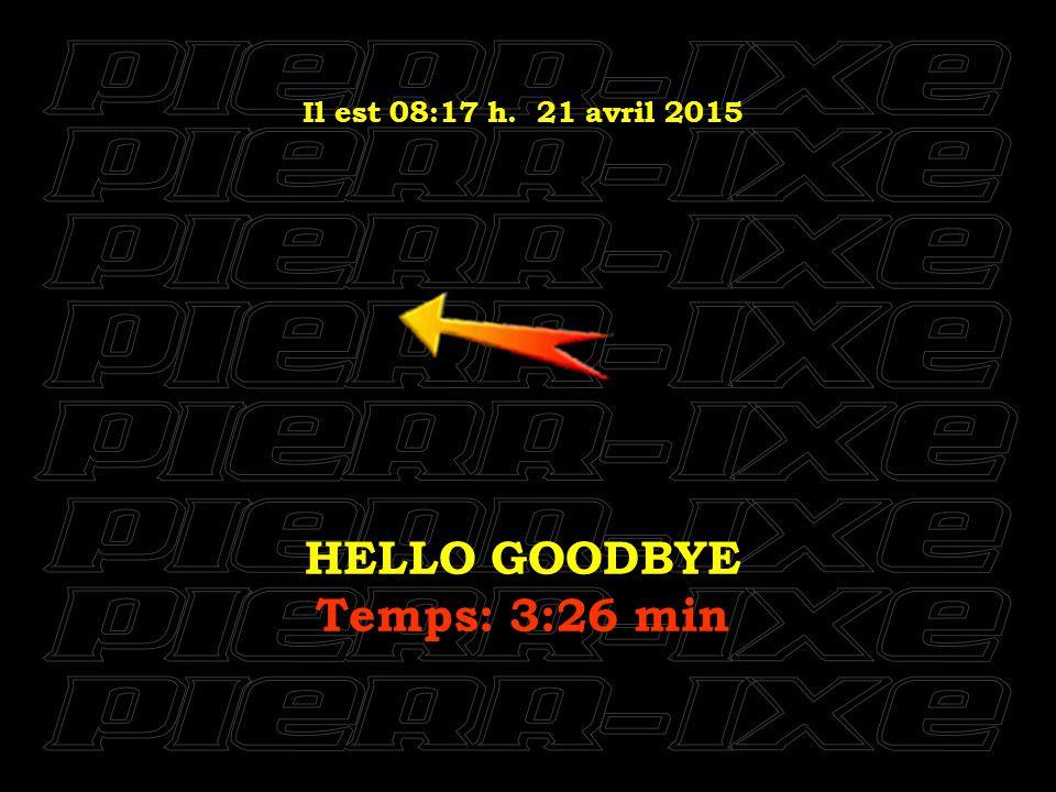 Il est 08:18 h. 21 avril 2015 REVOLUTION Temps: 3:22 min
