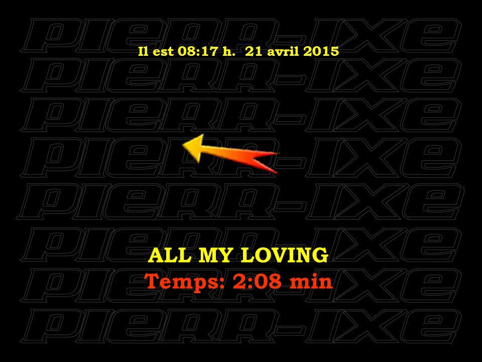 Il est 08:18 h. 21 avril 2015 CAN'T BUY ME LOVE Temps: 2:10 min