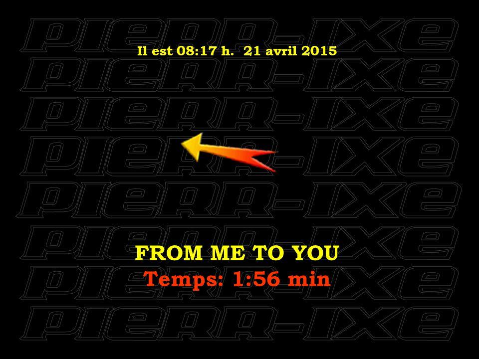 Il est 08:18 h. 21 avril 2015 ALL MY LOVING Temps: 2:08 min